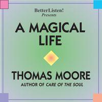 Thomas Moore A Magical Life